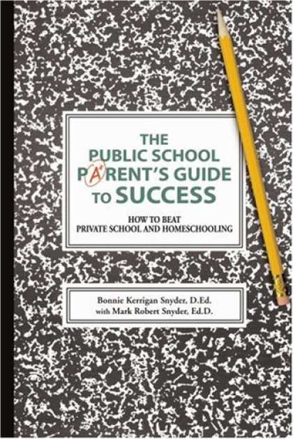 Books About Success - The Public School Parent's Guide to Success: How to Beat Private School and Home