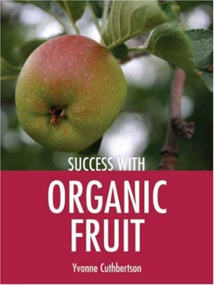 Books About Success - Success with Organic Fruit (Success with Gardening)