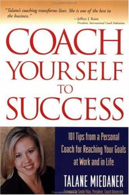 Books About Success - Coach Yourself to Success : 101 Tips from a Personal Coach for Reaching Your Goa