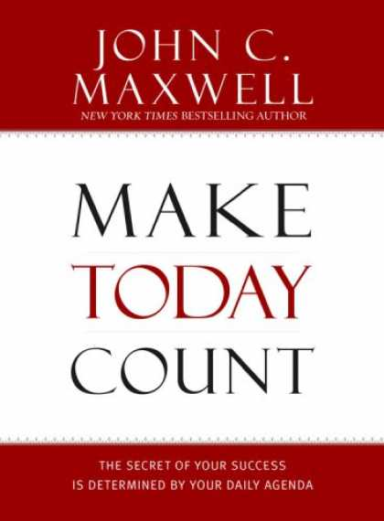 Books About Success - Make Today Count: The Secret of Your Success Is Determined by Your Daily Agenda