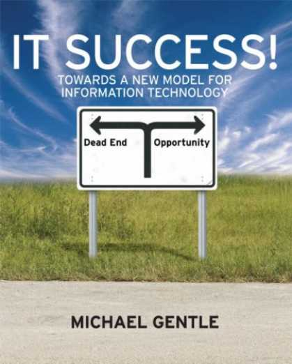 Books About Success - IT Success!: Towards a New Model for Information Technology