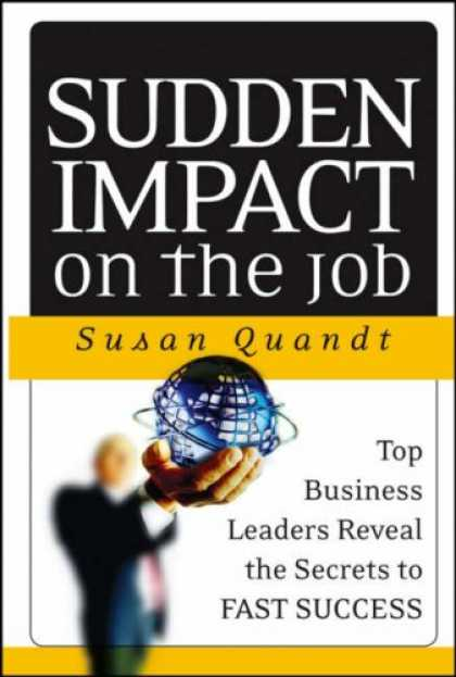 Books About Success - Sudden Impact on the Job: Top Business Leaders Reveal the Secrets to Fast Succes