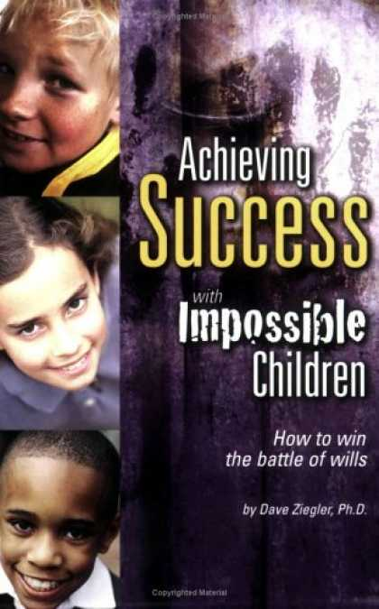 Books About Success - Achieving Success with Impossible Children: How to Win the Battle of Wills