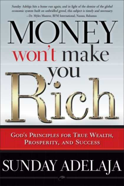 Books About Success - Money Won't Make You Rich: God's Principles for True Wealth, Prosperity, and Suc