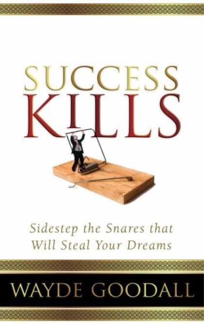 Books About Success - Success Kills: Sidestep the Snares that Will Steal Your Dreams