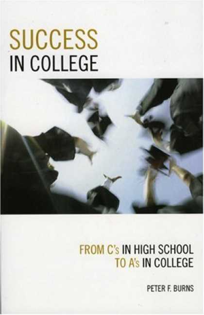 Books About Success - Success in College: From C's in High School to A's in College