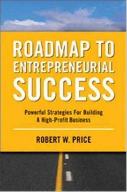 Books About Success - Roadmap to Entrepreneurial Success: Powerful Strategies for Building a High-Prof