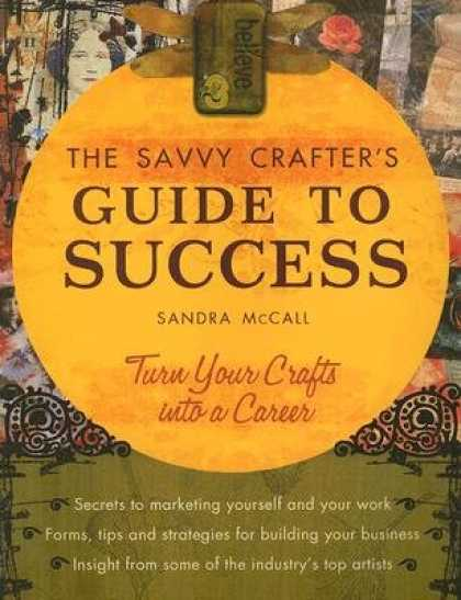 Books About Success - The Savvy Crafters Guide to Success: Turn Your Crafts Into a Career [SAVVY CRAFT