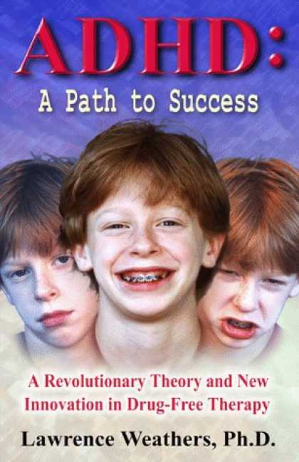 Books About Success - ADHD: A Path to Success: A Revolutionary Theory and New Innovation in Drug-Free