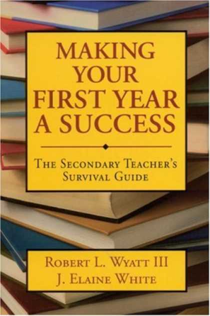 Books About Success - Making Your First Year a Success: The Secondary Teacher's Survival Guide