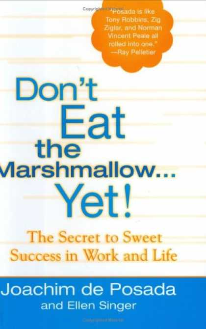 Books About Success - Don't Eat The Marshmallow Yet!: The Secret to Sweet Success in Work and Life