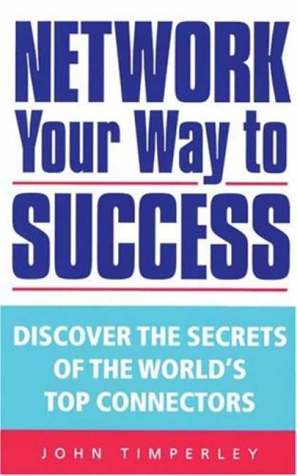 Books About Success - Network Your Way to Success: Discover the Secrets of the World's Top Connectors