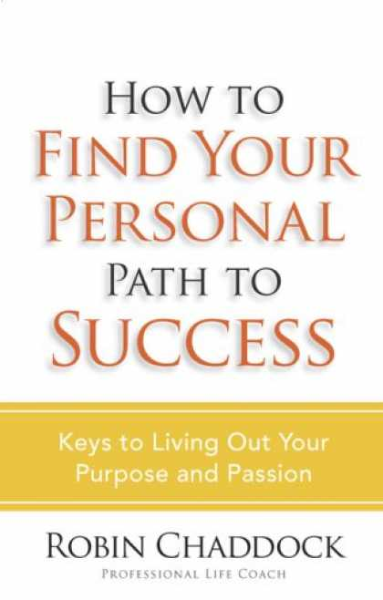 Books About Success - How to Find Your Personal Path to Success: Keys to Living Out Your Purpose and P