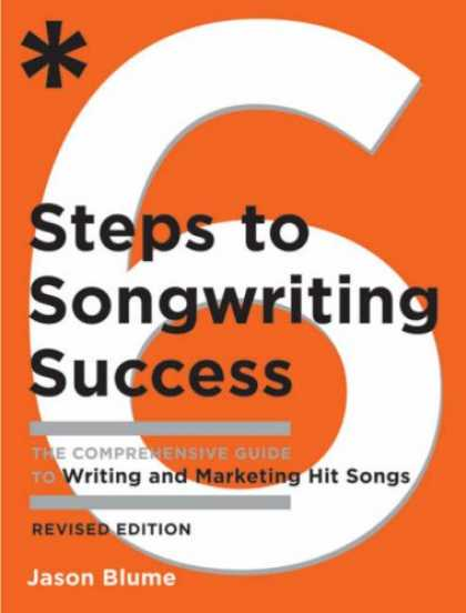 Books About Success - Six Steps to Songwriting Success, Revised Edition: The Comprehensive Guide to W