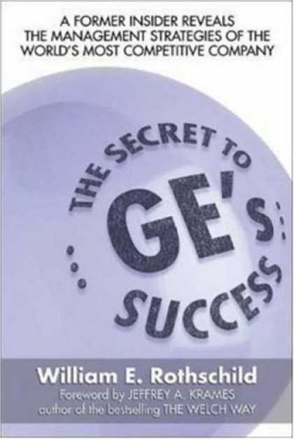 Books About Success - The Secret to GE's Success: A Former insider Reveals the Leadership lessons of