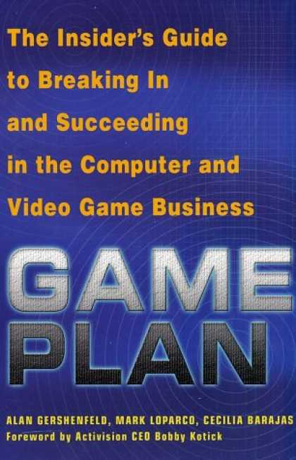 Books About Video Games - Game Plan: The Insider's Guide to Breaking In and Succeeding in the Computer and