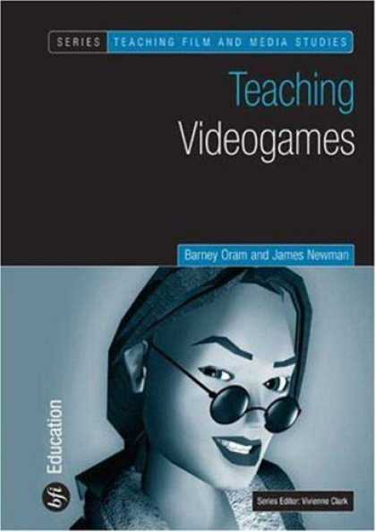 Books About Video Games - Teaching Video Games (Teaching Film and Media Studies S.)