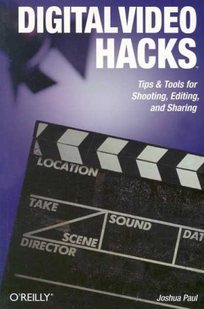 Books About Video Games - Digital Video Hacks: Tips & Tools for Shooting, Editing, and Sharing (O'Reilly's