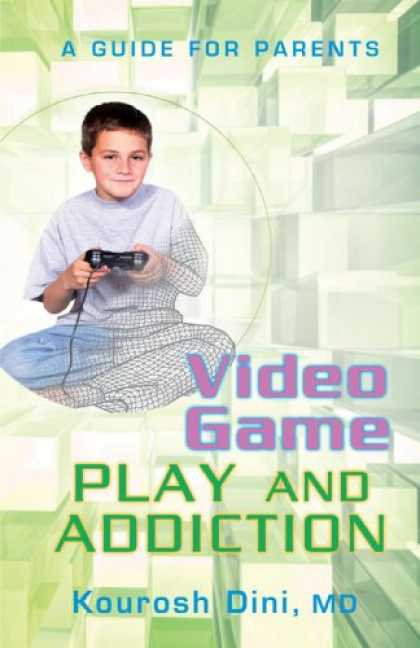 Books About Video Games - Video Game PLAY AND ADDICTION: A GUIDE FOR PARENTS