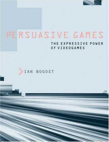 Books About Video Games - Persuasive Games: The Expressive Power of Videogames
