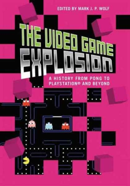 Books About Video Games - The Video Game Explosion: A History from PONG to PlayStation and Beyond