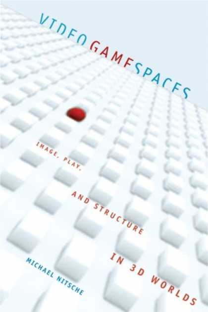 Books About Video Games - Video Game Spaces: Image, Play, and Structure in 3D Worlds