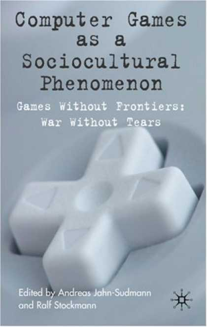 Books About Video Games - Computer Games as a Sociocultural Phenomenon: Games Without Frontiers, Wars With