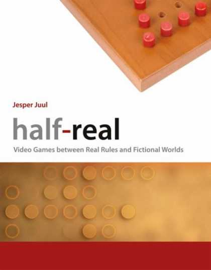 Books About Video Games - Half-Real: Video Games between Real Rules and Fictional Worlds