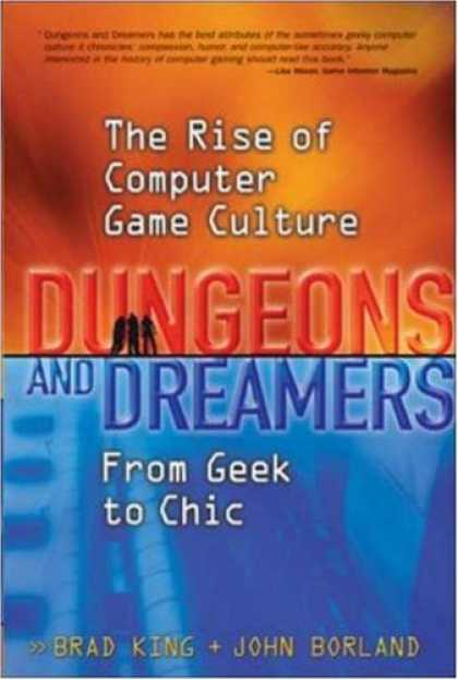 Books About Video Games - Dungeons and Dreamers: The Rise of Computer Game Culture from Geek to Chic