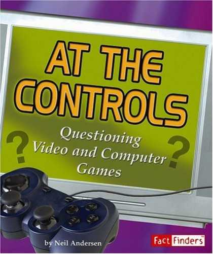 Books About Video Games - At the Controls: Questioning Video and Computer Games (Media Literacy series) (F
