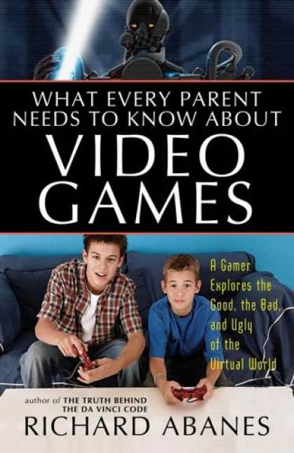 Books About Video Games - What Every Parent Needs to Know About Video Games: A Gamer Explores the Good, Ba