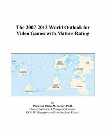 Books About Video Games - The 2007-2012 World Outlook for Video Games with Mature Rating