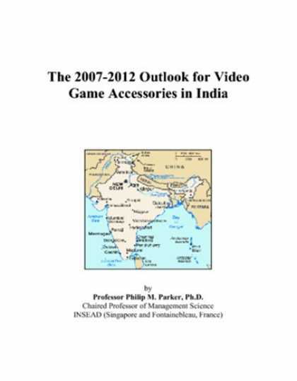 Books About Video Games - The 2007-2012 Outlook for Video Game Accessories in India
