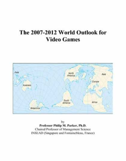 Books About Video Games - The 2007-2012 World Outlook for Video Games