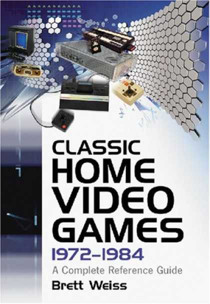 Books About Video Games - Classic Home Video Games, 1972-1984: A Complete Reference Guide