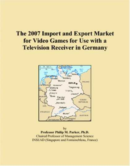 Books About Video Games - The 2007 Import and Export Market for Video Games for Use with a Television Rece