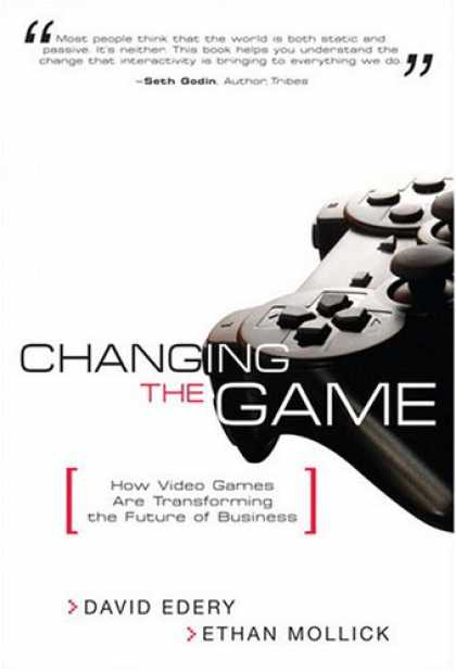Books About Video Games - Changing the Game: How Video Games Are Transforming the Future of Business