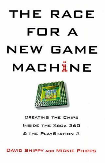 Books About Video Games - The Race for a New Game Machine: Creating the Chips Inside the XBox 360 and the