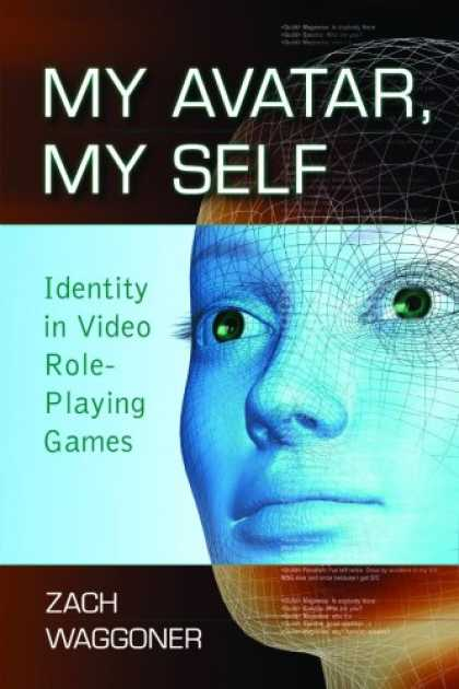 Books About Video Games - My Avatar, My Self: Identity in Video Role-Playing Games
