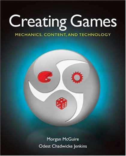 Books About Video Games - Creating Games: Mechanics, Content, and Technology