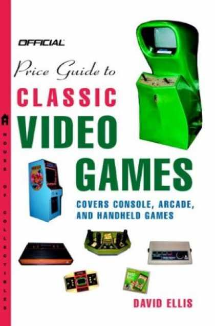 Books About Video Games - Official Price Guide to Classic Video Games: Console, Arcade, and Handheld Games