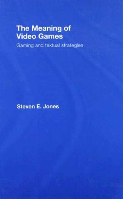 Books About Video Games - The Meaning of Video Games: Gaming and Textual Strategies