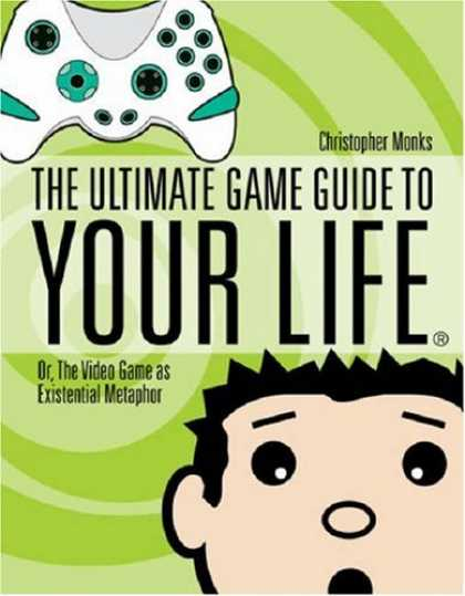 Books About Video Games - The Ultimate Game Guide To Your Life: Or, The Video Game As Existential Metaphor