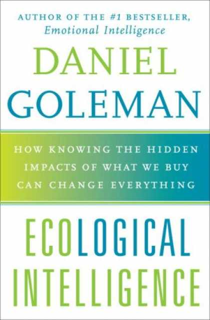 Books on Learning and Intelligence - Ecological Intelligence: How Knowing the Hidden Impacts of What We Buy Can Chang