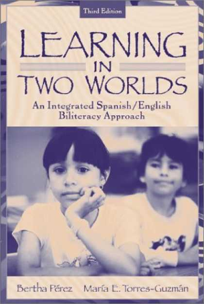 Books on Learning and Intelligence - Learning in Two Worlds: An Integrated Spanish/English Biliteracy Approach (3rd E
