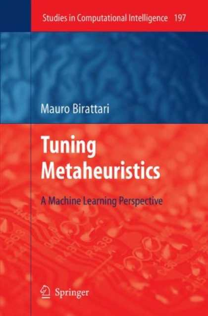Books on Learning and Intelligence - Tuning Metaheuristics: A Machine Learning Perspective (Studies in Computational