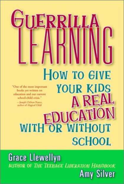 Books on Learning and Intelligence - Guerrilla Learning: How to Give Your Kids a Real Education With or Without Schoo