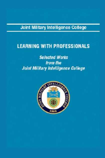 Books on Learning and Intelligence - Learning With Professionals: Selected Works From The Joint Military Intelligence