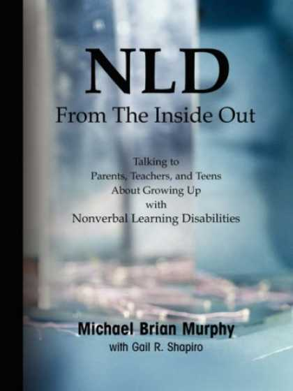 Books on Learning and Intelligence - NLD From the Inside Out: Talking to Parents, Teachers, and Teens about Growing U