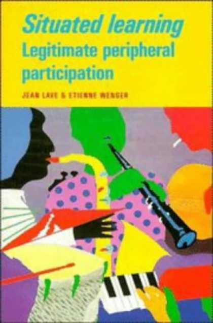 Books on Learning and Intelligence - Situated Learning: Legitimate Peripheral Participation (Learning in Doing: Socia